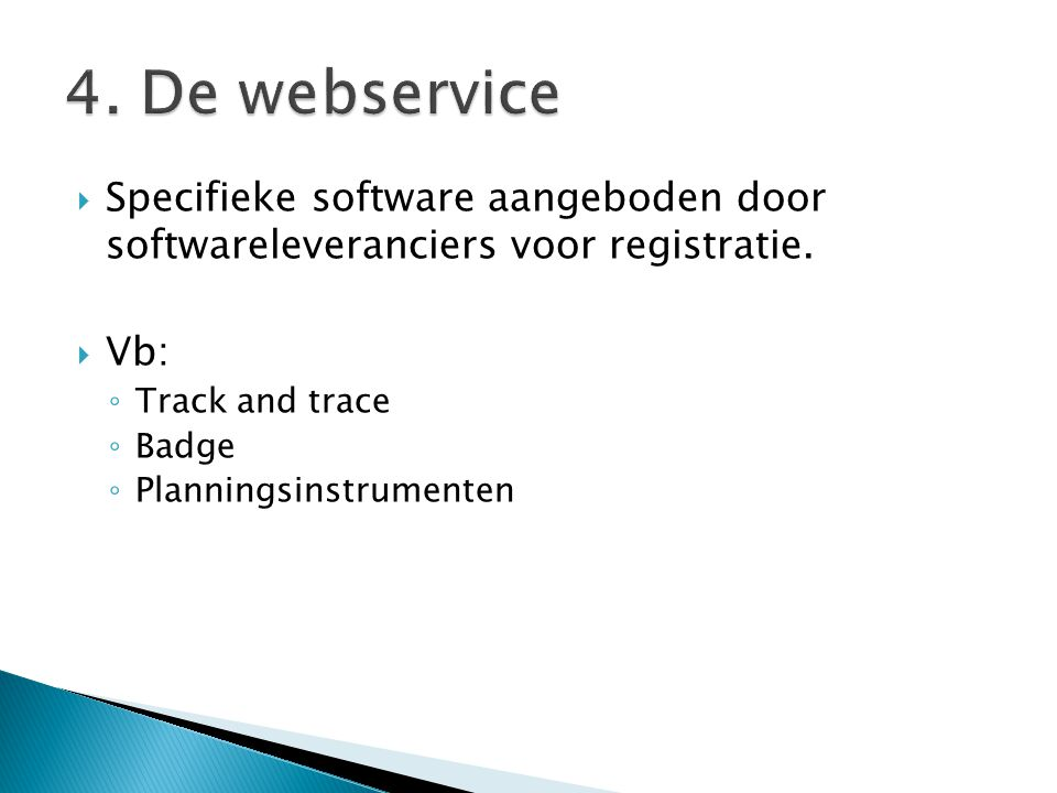 4. De webservice Specifieke software aangeboden door softwareleveranciers voor registratie. Vb: Track and trace.