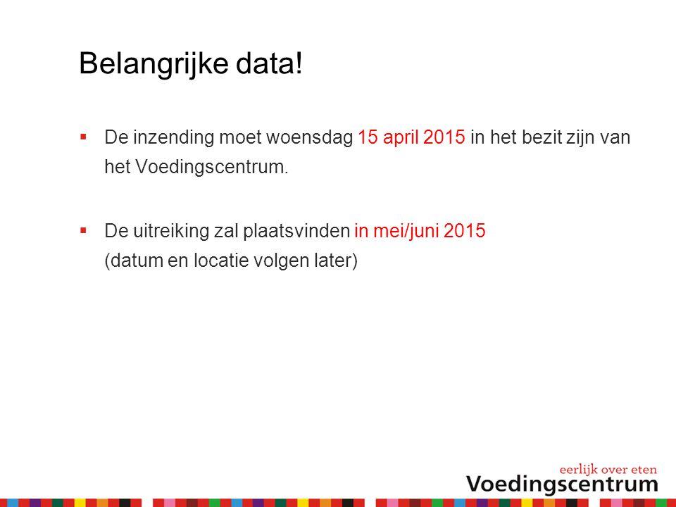Belangrijke data! De inzending moet woensdag 15 april 2015 in het bezit zijn van het Voedingscentrum.