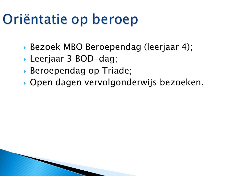 Oriëntatie op beroep Bezoek MBO Beroependag (leerjaar 4);