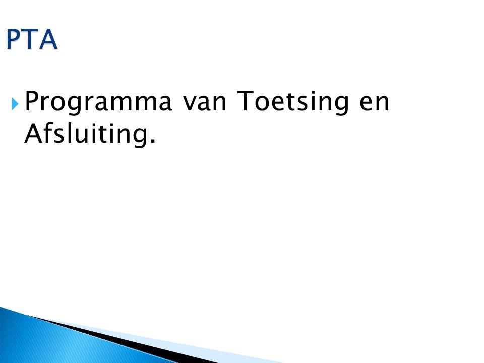 PTA Programma van Toetsing en Afsluiting.