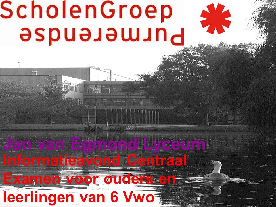 Jan van Egmond Lyceum Informatieavond Centraal Examen voor ouders en leerlingen van 6 Vwo