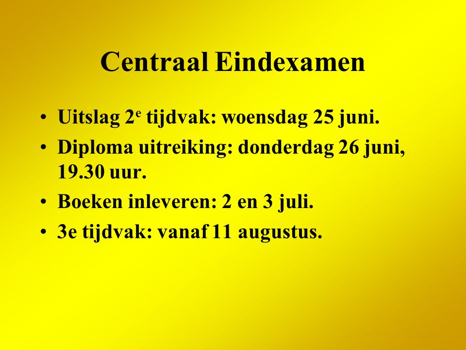 Centraal Eindexamen Uitslag 2e tijdvak: woensdag 25 juni.
