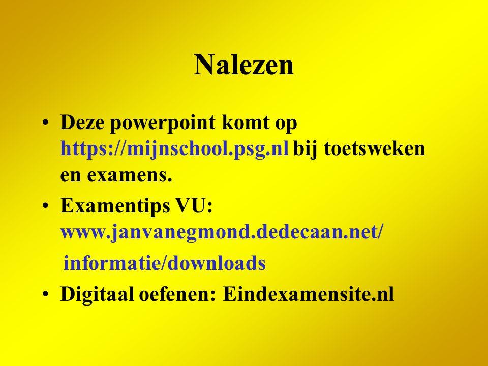 Nalezen Deze powerpoint komt op https://mijnschool.psg.nl bij toetsweken en examens. Examentips VU: www.janvanegmond.dedecaan.net/