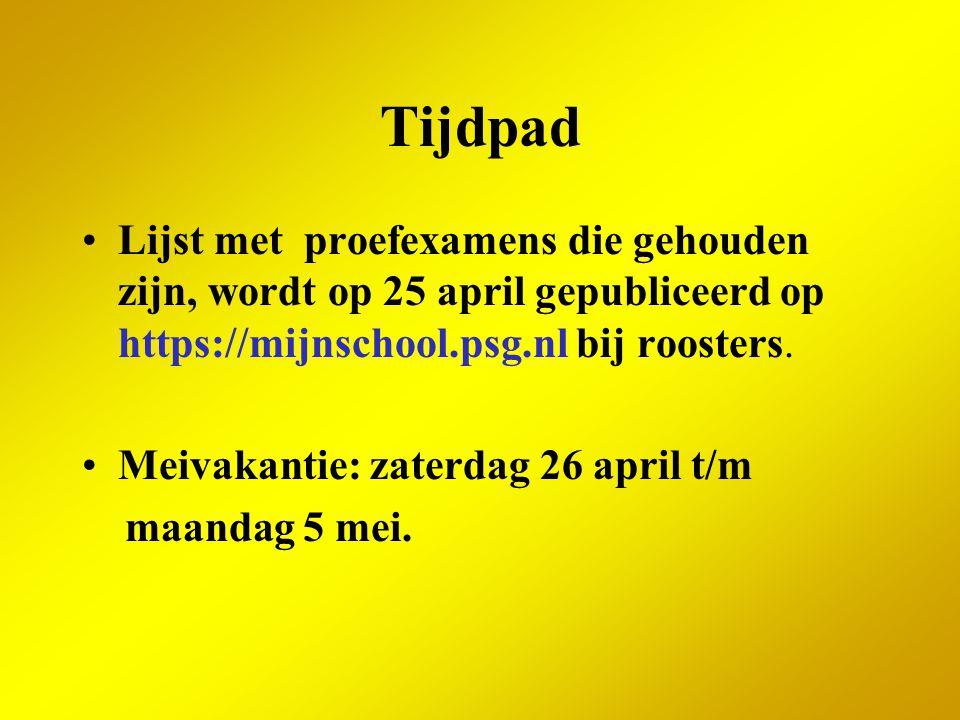 Tijdpad Lijst met proefexamens die gehouden zijn, wordt op 25 april gepubliceerd op https://mijnschool.psg.nl bij roosters.