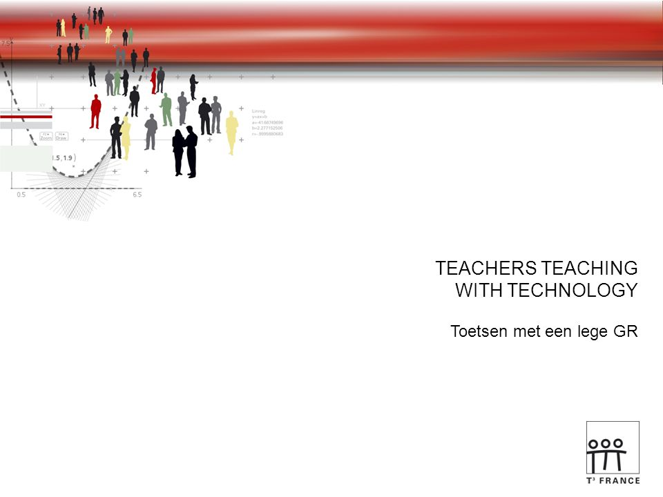 TEACHERS TEACHING WITH TECHNOLOGY Toetsen met een lege GR