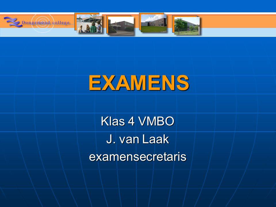 EXAMENS Klas 4 VMBO J. van Laak examensecretaris