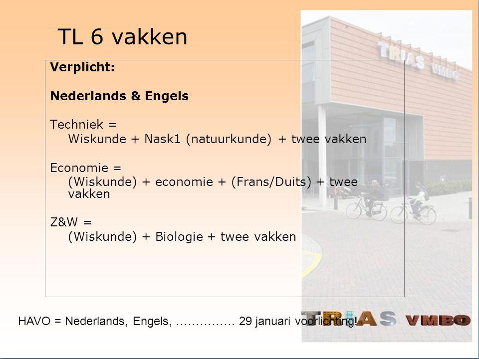 TL 6 vakken Verplicht: Nederlands & Engels Techniek =