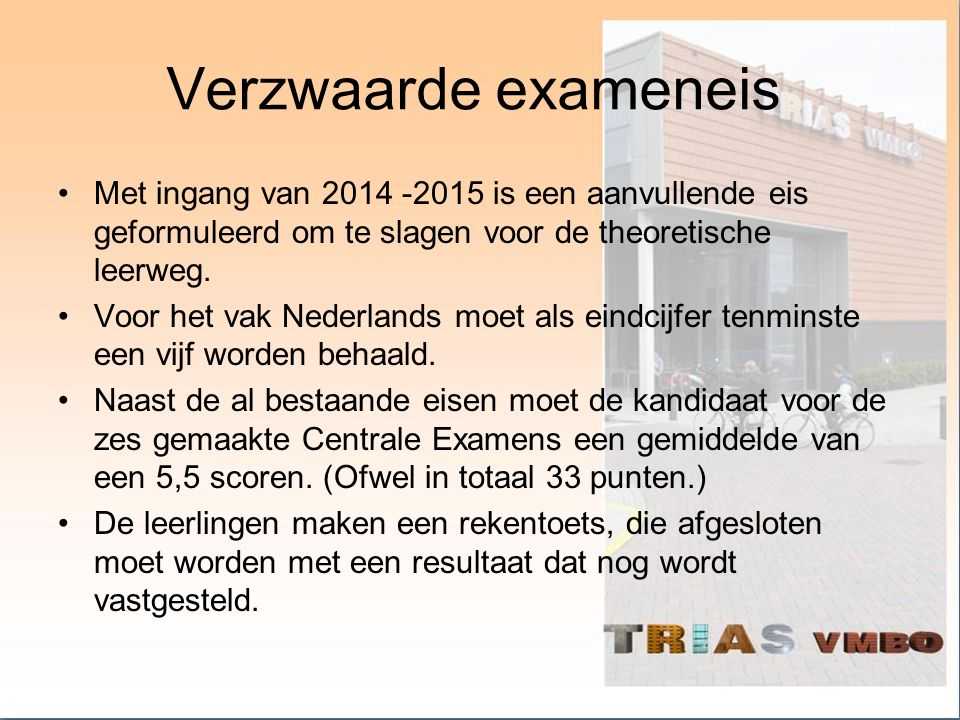 Verzwaarde exameneis Met ingang van 2014 -2015 is een aanvullende eis geformuleerd om te slagen voor de theoretische leerweg.