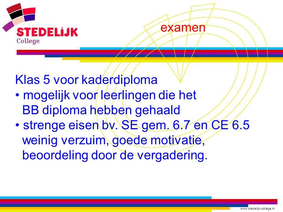examen Klas 5 voor kaderdiploma. mogelijk voor leerlingen die het. BB diploma hebben gehaald. strenge eisen bv. SE gem. 6.7 en CE 6.5.