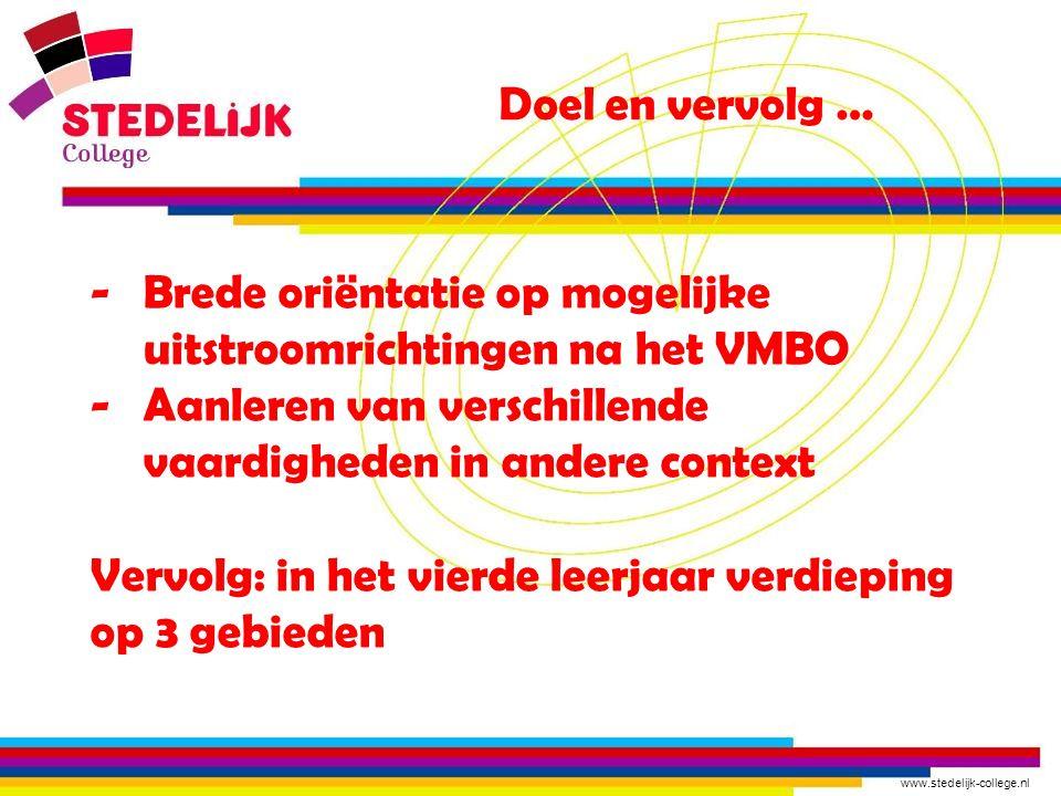 Doel en vervolg … Brede oriëntatie op mogelijke uitstroomrichtingen na het VMBO. Aanleren van verschillende vaardigheden in andere context.