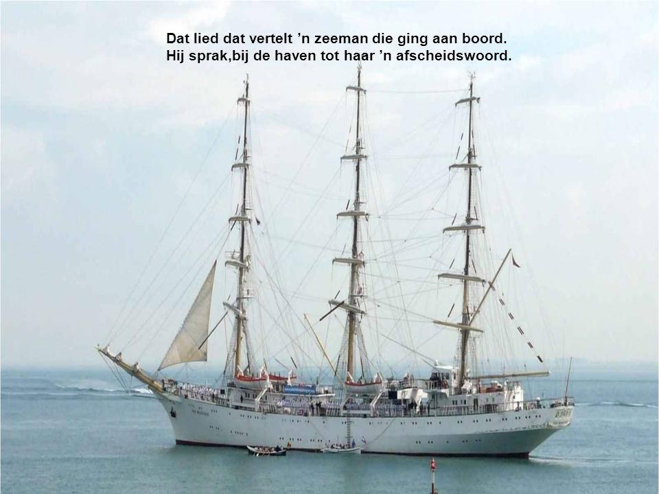 Dat lied dat vertelt 'n zeeman die ging aan boord.