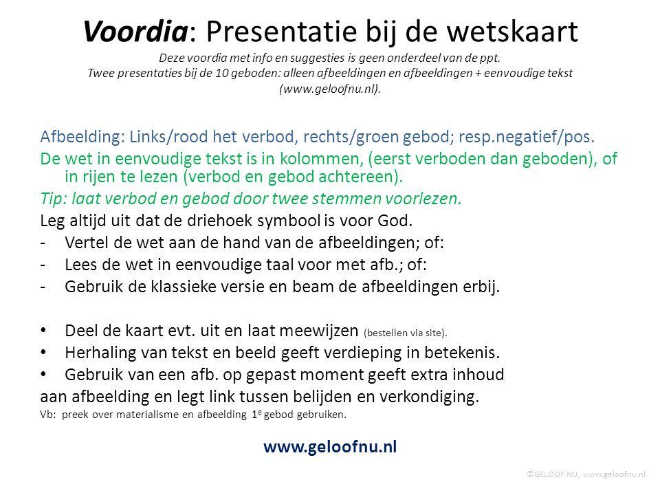 Voordia: Presentatie bij de wetskaart Deze voordia met info en suggesties is geen onderdeel van de ppt. Twee presentaties bij de 10 geboden: alleen afbeeldingen en afbeeldingen + eenvoudige tekst (www.geloofnu.nl).