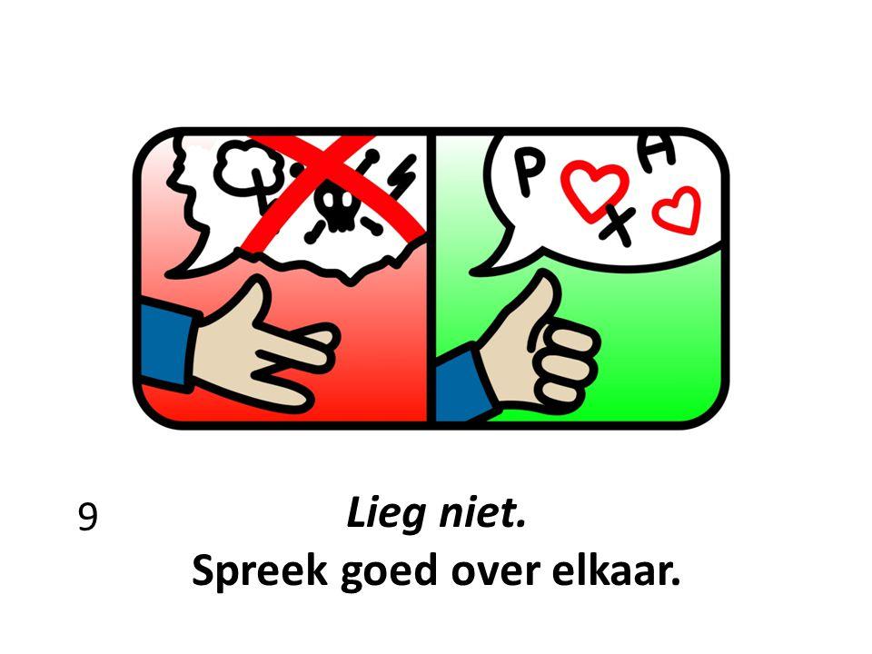 Lieg niet. Spreek goed over elkaar.