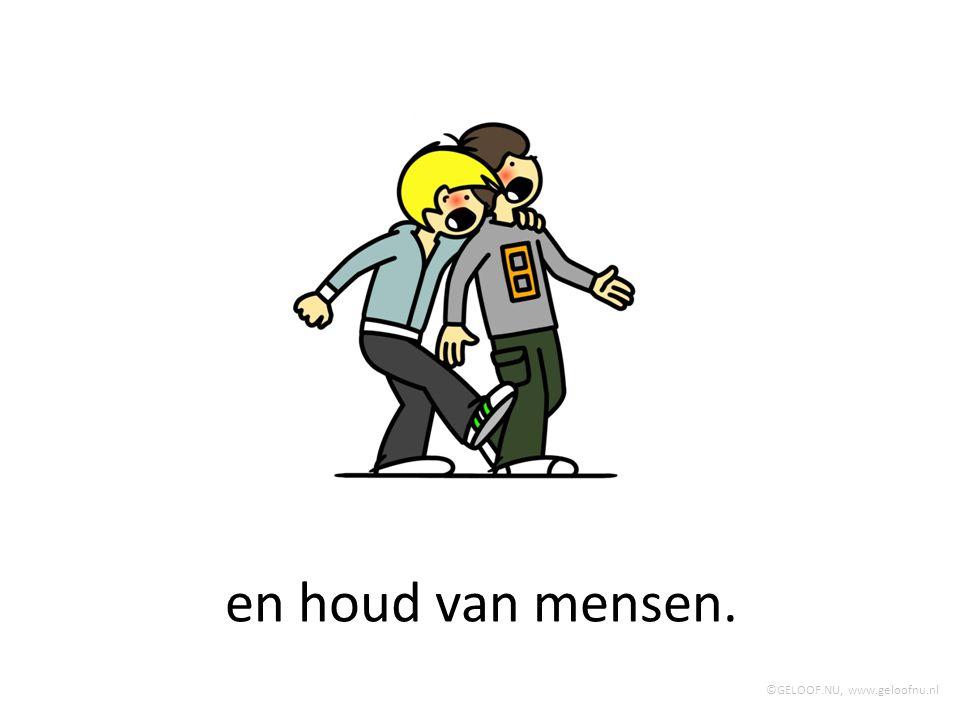 en houd van mensen. ©GELOOF.NU, www.geloofnu.nl