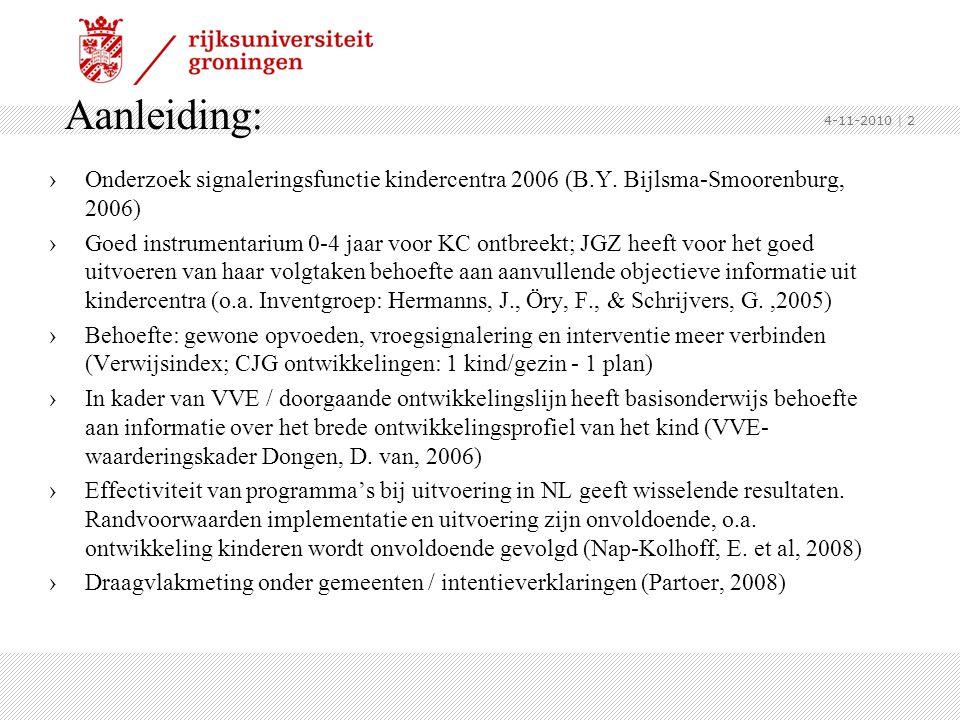 Aanleiding: 4-11-2010. Onderzoek signaleringsfunctie kindercentra 2006 (B.Y. Bijlsma-Smoorenburg, 2006)