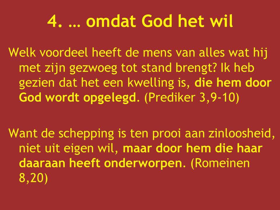 4. … omdat God het wil