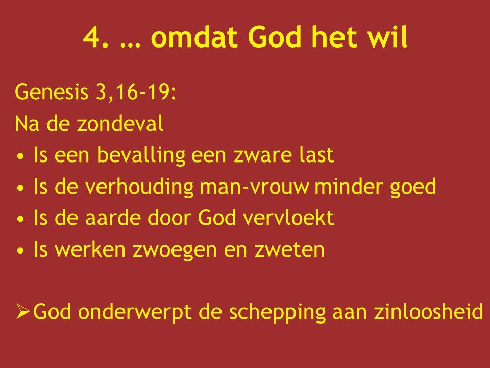 4. … omdat God het wil Genesis 3,16-19: Na de zondeval