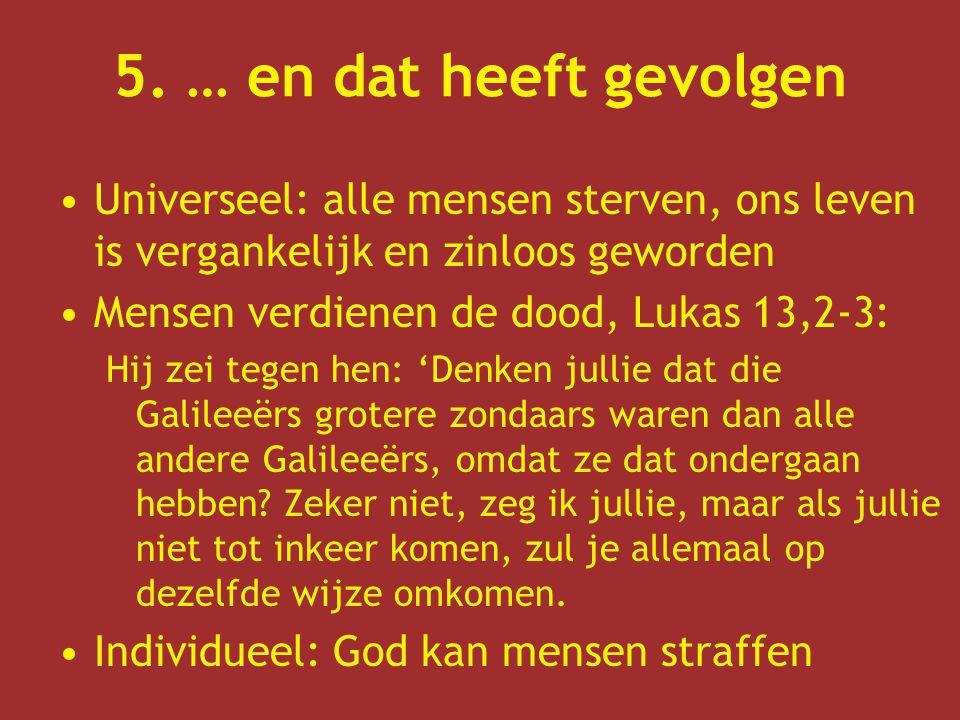 5. … en dat heeft gevolgen Universeel: alle mensen sterven, ons leven is vergankelijk en zinloos geworden.