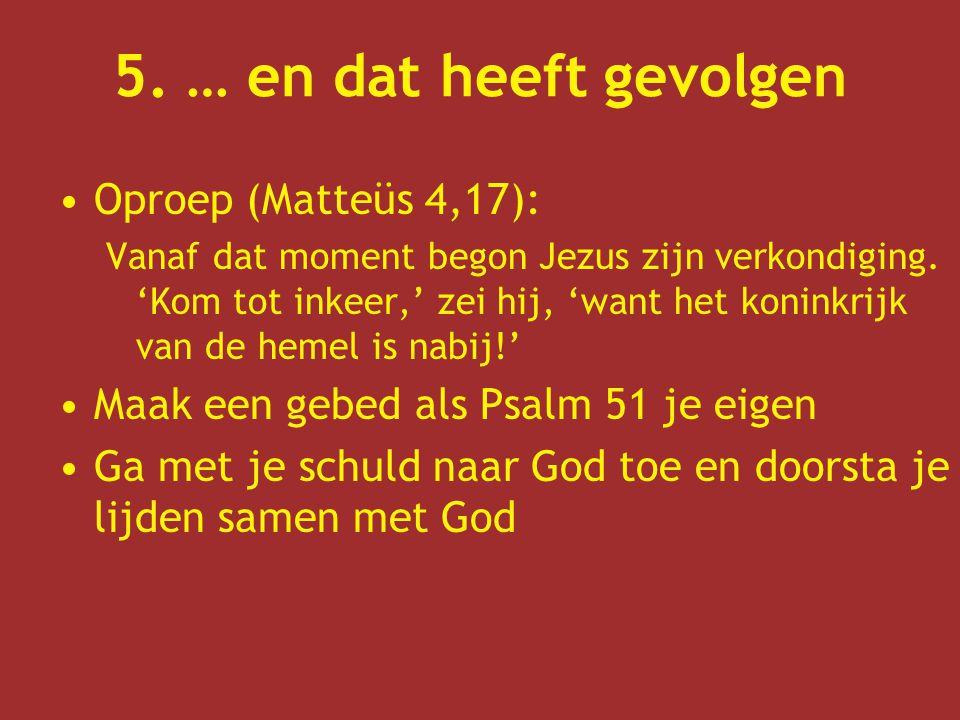 5. … en dat heeft gevolgen Oproep (Matteüs 4,17):