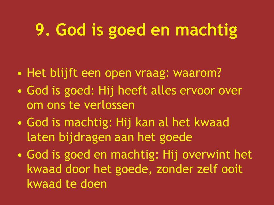 9. God is goed en machtig Het blijft een open vraag: waarom