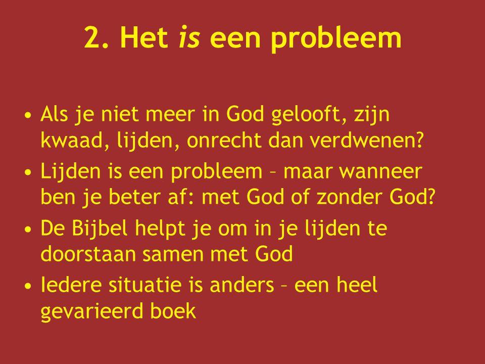 2. Het is een probleem Als je niet meer in God gelooft, zijn kwaad, lijden, onrecht dan verdwenen