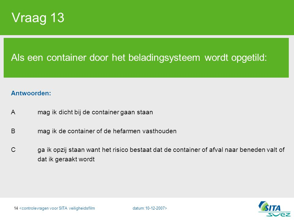 Vraag 13 Als een container door het beladingsysteem wordt opgetild: