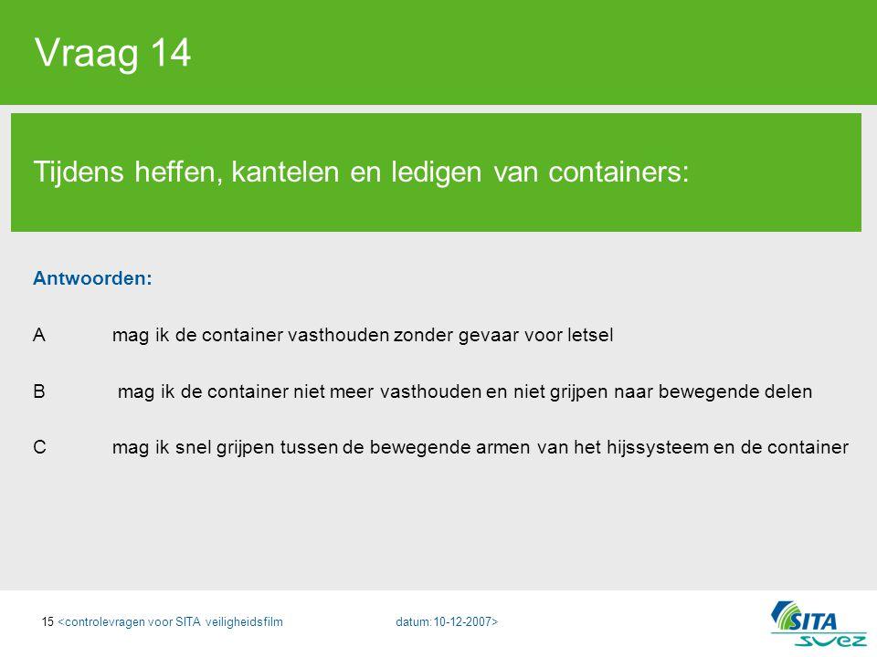 Vraag 14 Tijdens heffen, kantelen en ledigen van containers: