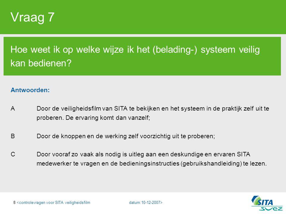 Vraag 7 Hoe weet ik op welke wijze ik het (belading-) systeem veilig kan bedienen Antwoorden: