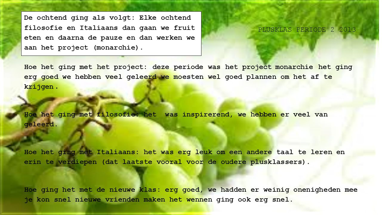 De ochtend ging als volgt: Elke ochtend filosofie en Italiaans dan gaan we fruit eten en daarna de pauze en dan werken we aan het project (monarchie).