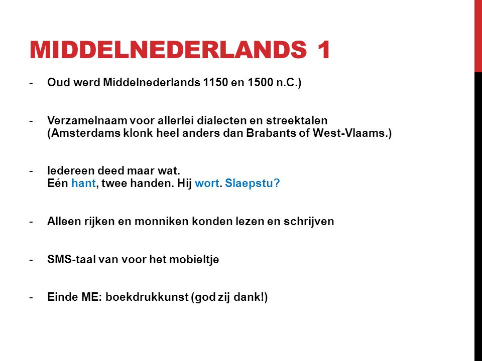 Middelnederlands 1 Oud werd Middelnederlands 1150 en 1500 n.C.)