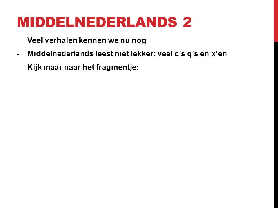 Middelnederlands 2 Veel verhalen kennen we nu nog