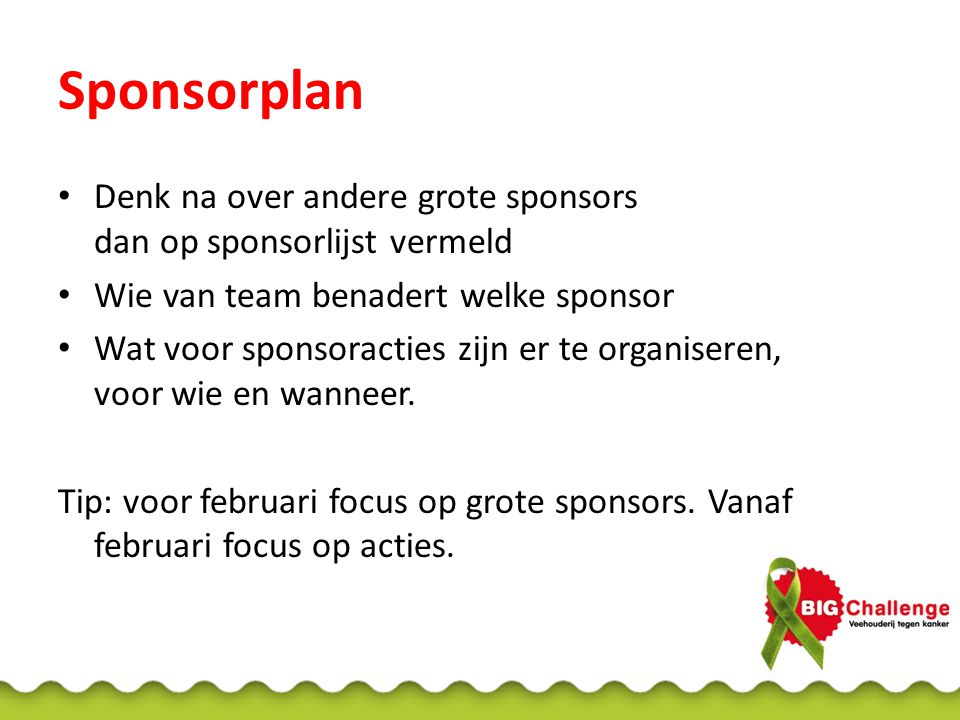 Sponsorplan Denk na over andere grote sponsors dan op sponsorlijst vermeld. Wie van team benadert welke sponsor.