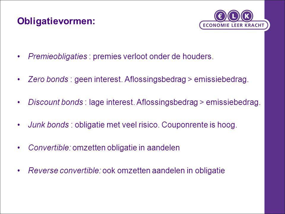 Obligatievormen: Premieobligaties : premies verloot onder de houders.