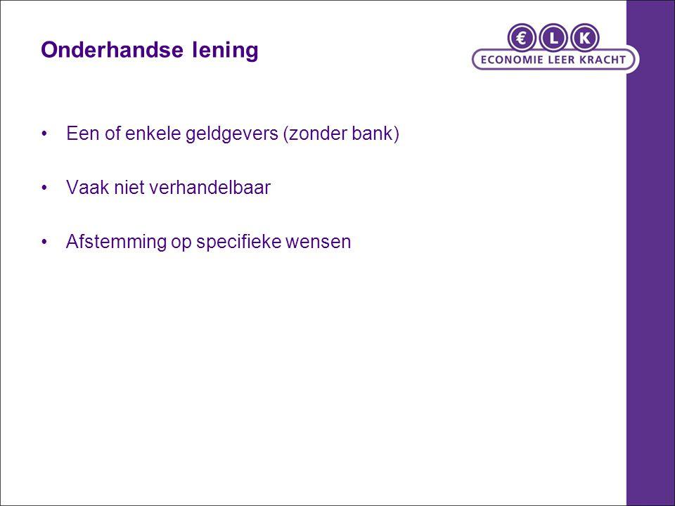 Onderhandse lening Een of enkele geldgevers (zonder bank)