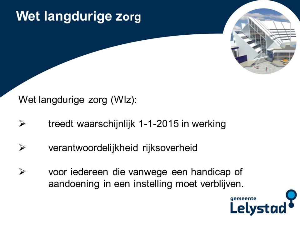 Wet langdurige zorg Wet langdurige zorg (Wlz):