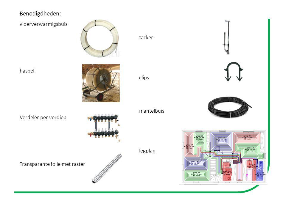 Benodigdheden: vloerverwarmigsbuis tacker haspel clips mantelbuis