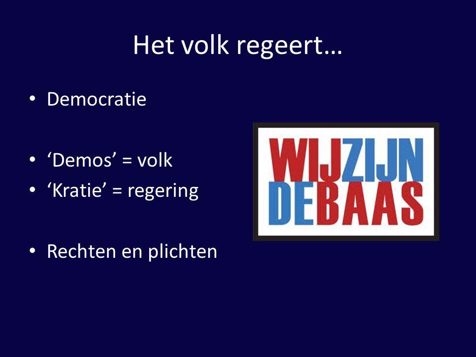 Het volk regeert… Democratie 'Demos' = volk 'Kratie' = regering