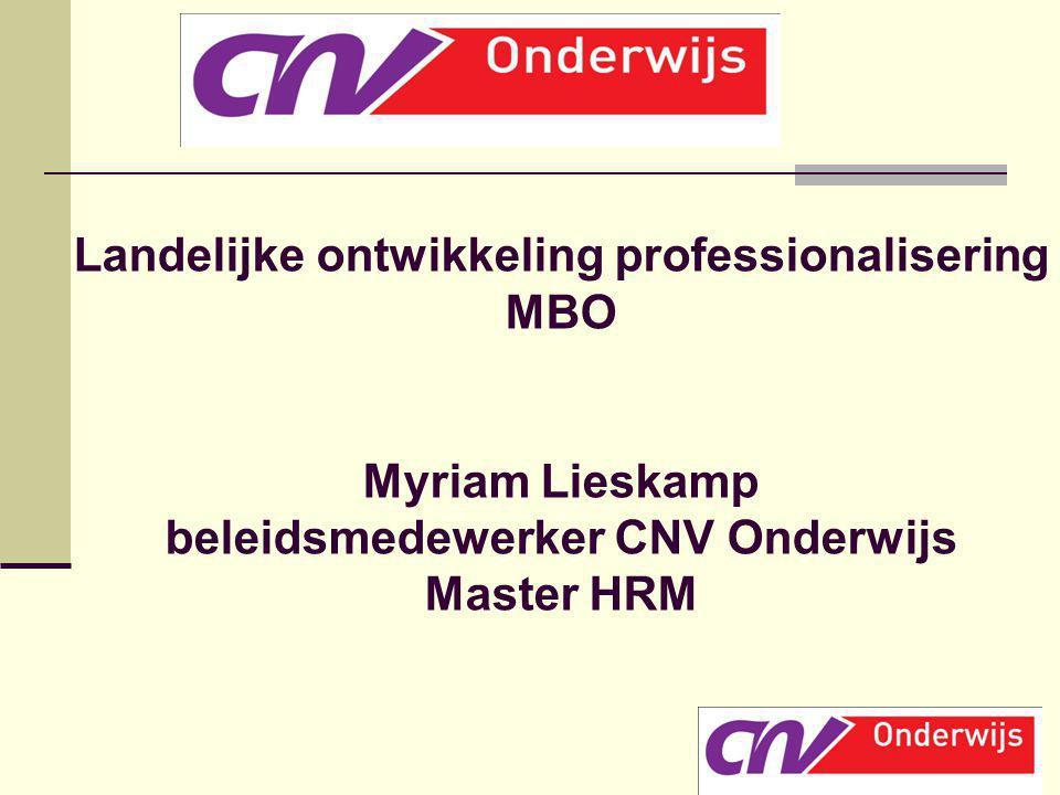 Landelijke ontwikkeling professionalisering MBO Myriam Lieskamp beleidsmedewerker CNV Onderwijs Master HRM