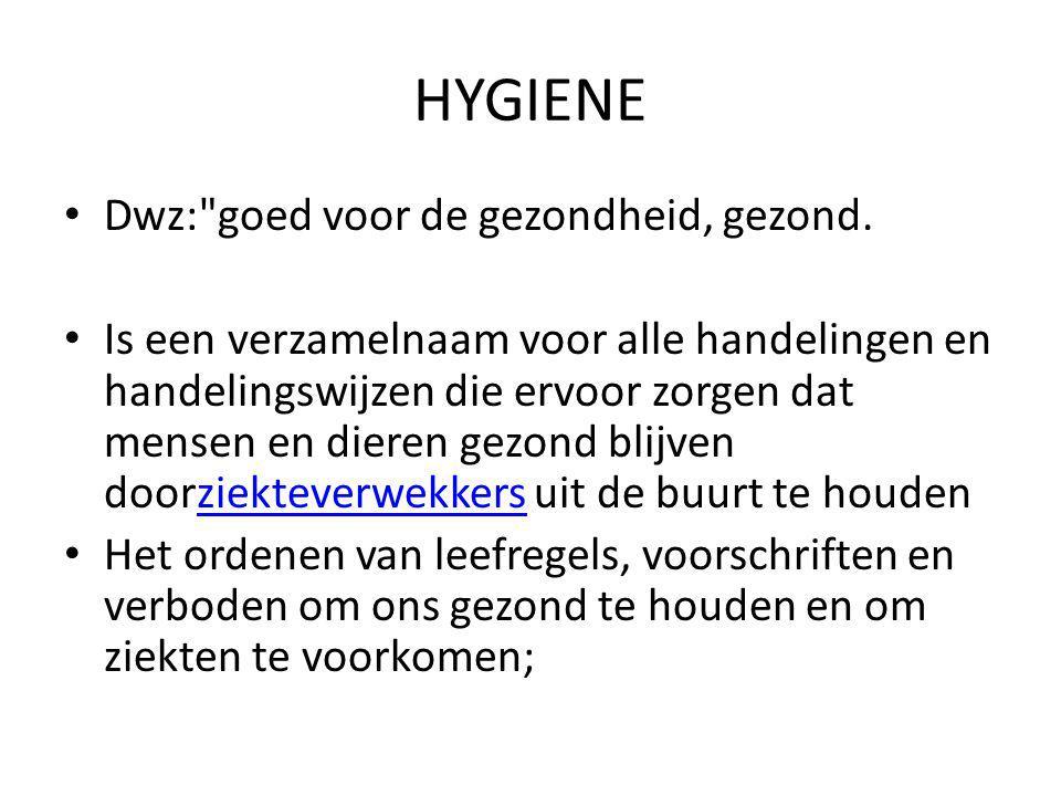 HYGIENE Dwz: goed voor de gezondheid, gezond.