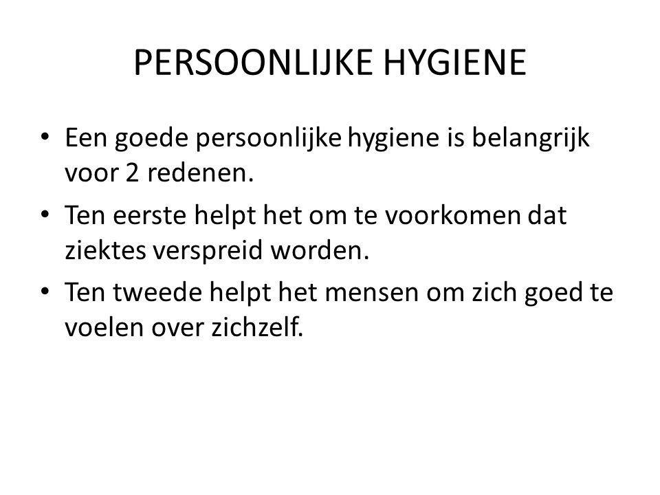 PERSOONLIJKE HYGIENE Een goede persoonlijke hygiene is belangrijk voor 2 redenen. Ten eerste helpt het om te voorkomen dat ziektes verspreid worden.