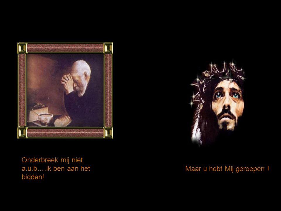 Onderbreek mij niet a.u.b….ik ben aan het bidden!