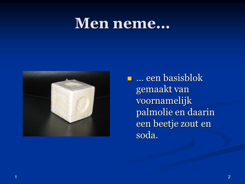 Men neme… … een basisblok gemaakt van voornamelijk palmolie en daarin een beetje zout en soda. 1