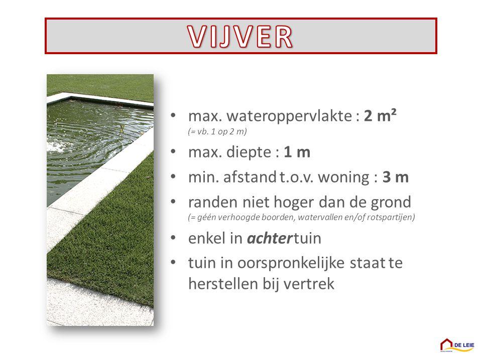 VIJVER max. wateroppervlakte : 2 m² (= vb. 1 op 2 m) max. diepte : 1 m