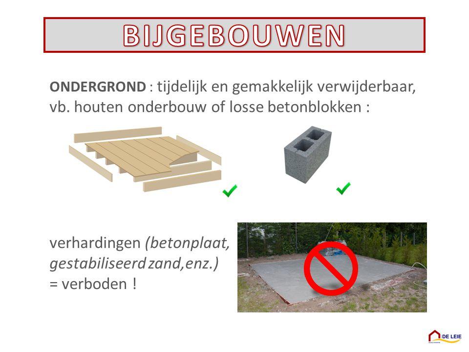 BIJGEBOUWEN vb. houten onderbouw of losse betonblokken :