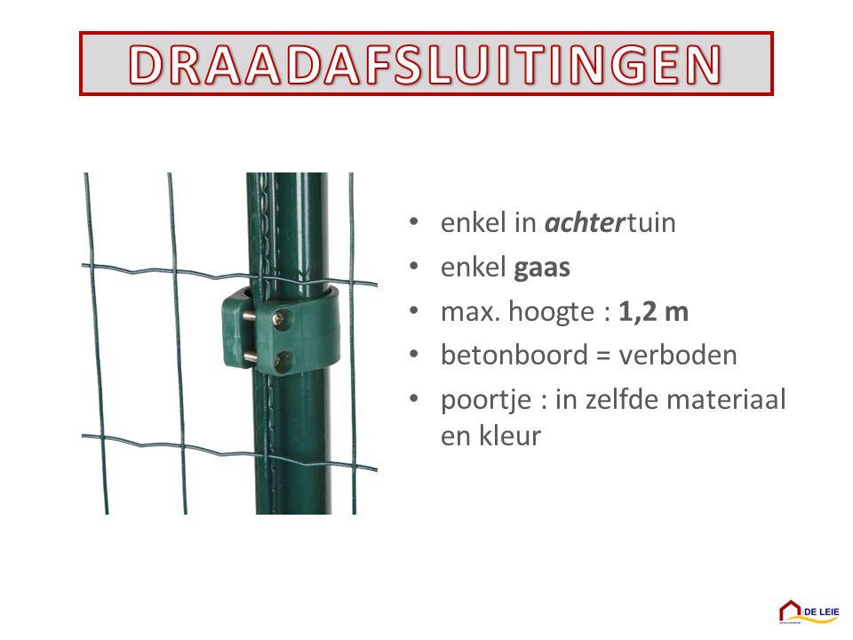 DRAADAFSLUITINGEN enkel in achter tuin enkel gaas max. hoogte : 1,2 m