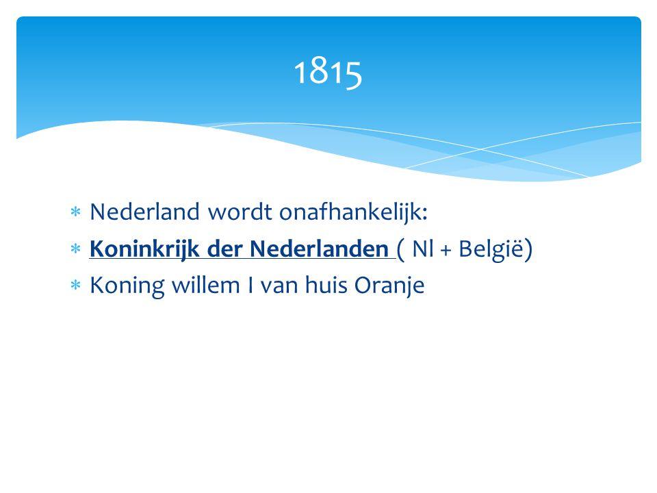 1815 Nederland wordt onafhankelijk: