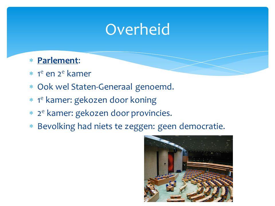 Overheid Parlement: 1e en 2e kamer Ook wel Staten-Generaal genoemd.