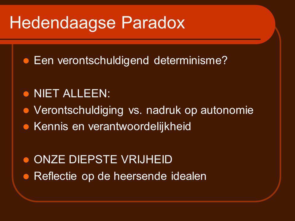 Hedendaagse Paradox Een verontschuldigend determinisme NIET ALLEEN: