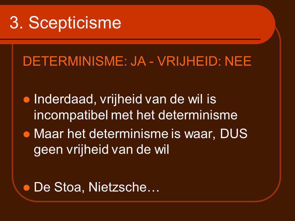 3. Scepticisme DETERMINISME: JA - VRIJHEID: NEE