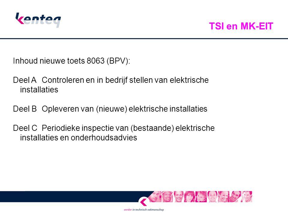 TSI en MK-EIT Inhoud nieuwe toets 8063 (BPV): Deel A Controleren en in bedrijf stellen van elektrische installaties.